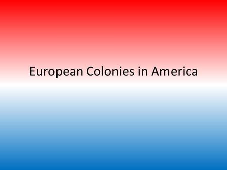 "European Colonies in America. Europeans in America Europe became heavily invested in settling ""The New World"" because of its vast wealth of natural resources."