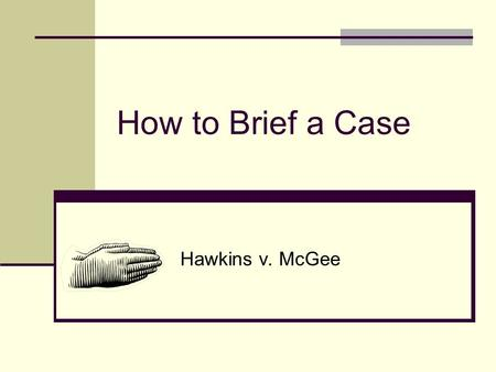 How to Brief a Case Hawkins v. McGee.