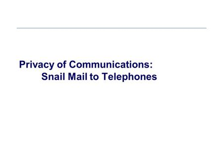 Privacy of Communications: Snail Mail to Telephones.
