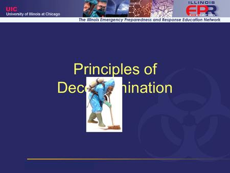 Principles of Decontamination. Objectives Define contamination and decontamination Differentiate between the concepts of exposure and contamination Identify.