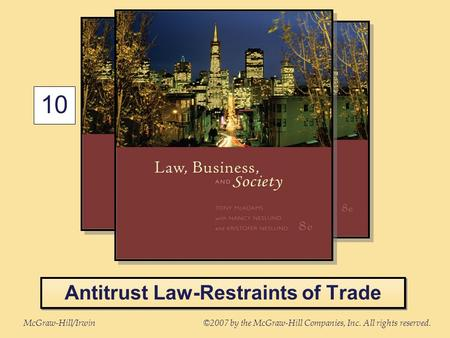 McGraw-Hill/Irwin©2007 by the McGraw-Hill Companies, Inc. All rights reserved. 10 Antitrust Law-Restraints of Trade.