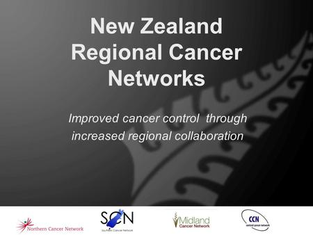 New Zealand Regional Cancer Networks Improved cancer control through increased regional collaboration.