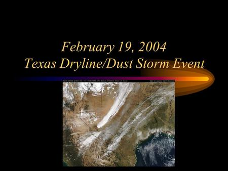 February 19, 2004 Texas Dryline/Dust Storm Event.