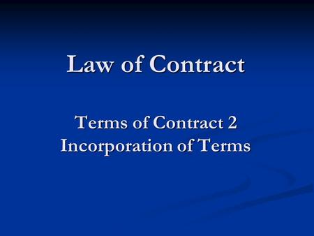 Law of Contract Terms of Contract 2 Incorporation of Terms.