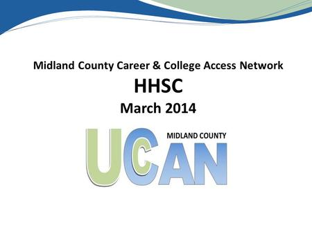 Midland County Career & College Access Network HHSC March 2014.