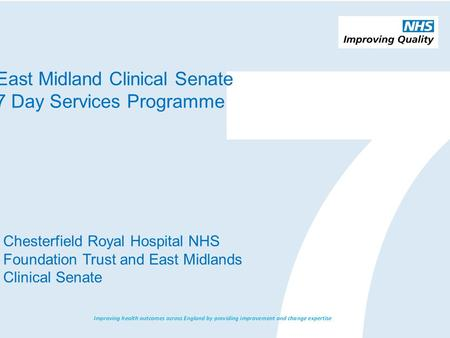 East Midland Clinical Senate 7 Day Services Programme Chesterfield Royal Hospital NHS Foundation Trust and East Midlands Clinical Senate.