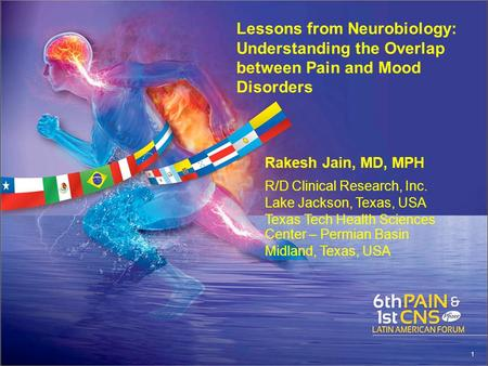 Lessons from Neurobiology: Understanding the Overlap between Pain and Mood Disorders Rakesh Jain, MD, MPH R/D Clinical Research, Inc. Lake Jackson, Texas,