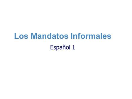 Los Mandatos Informales Español 1. Review of positive commands… n n Do you remember how to form positive, informal commands (telling someone what to do)?