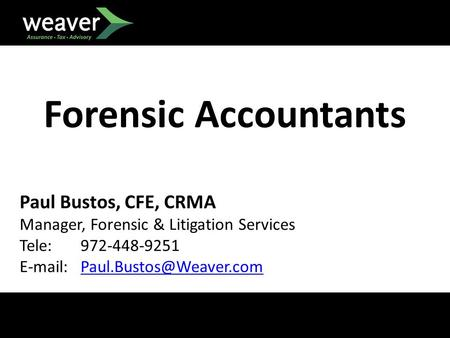 Forensic Accountants Paul Bustos, CFE, CRMA Manager, Forensic & Litigation Services Tele: 972-448-9251