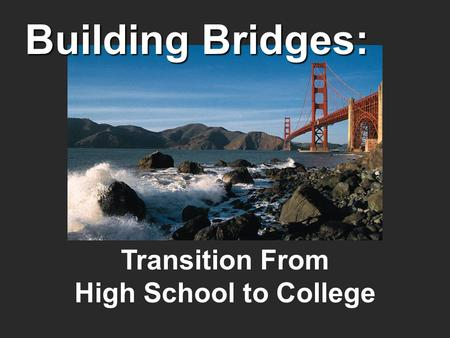 Transition From High School to College Building Bridges:
