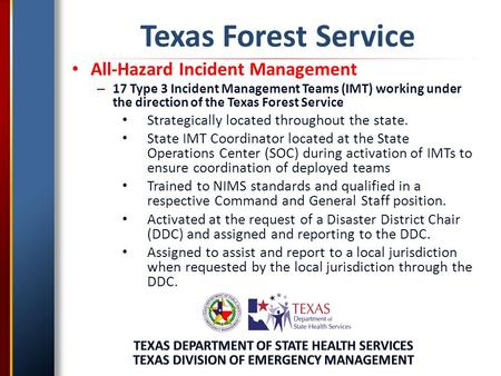 Texas Forest Service All-Hazard Incident Management – 17 Type 3 Incident Management Teams (IMT) working under the direction of the Texas Forest Service.