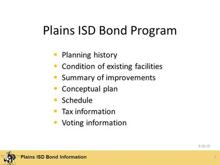 1 Plains ISD Bond Information Plains ISD Bond Program  Planning history  Condition of existing facilities  Summary of improvements  Conceptual plan.