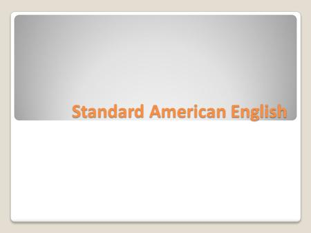 "Standard American English. ""The American Heritage Dictionary "" ""The American Heritage Dictionary "" There is no single, universally accepted standard for."