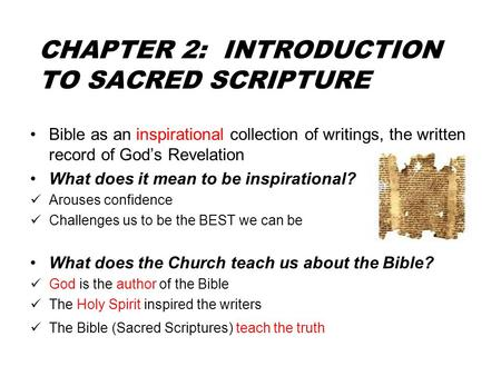 CHAPTER 2: INTRODUCTION TO SACRED SCRIPTURE Bible as an inspirational collection of writings, the written record of God's Revelation What does it mean.