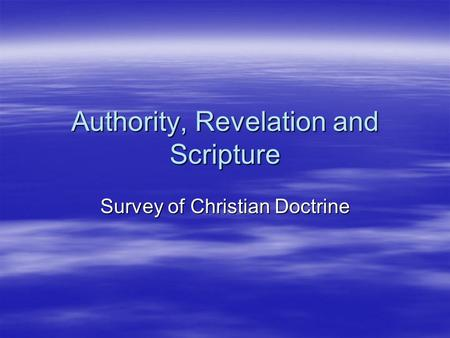 Authority, Revelation and Scripture Survey of Christian Doctrine.