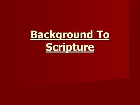 "Background To Scripture. The Bible Bible: this means ""the books"" Bible: this means ""the books"" It was written by many different people who were guided."