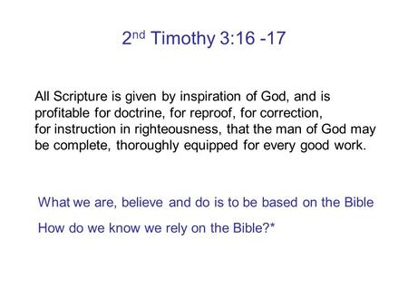 2 nd Timothy 3:16 -17 All Scripture is given by inspiration of God, and is profitable for doctrine, for reproof, for correction, for instruction in righteousness,