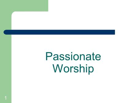 "1 Passionate Worship. 2 ""How lovely is your dwelling place, O Lord of hosts! My soul longs, faints for the courts of the Lord."" Psalm 84:1-2 ""Let my people."