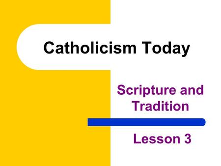Catholicism Today Scripture and Tradition Lesson 3.