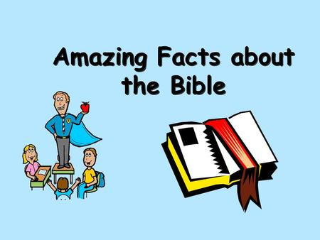"Amazing Facts about the Bible. What is the Bible?   Word ""Bible"" means ""books"" in an ancient language   Collection of ancient writings about God (Yahweh)"