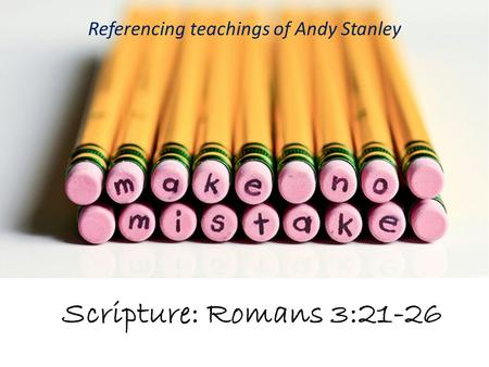 Scripture: Romans 3:21-26 Referencing teachings of Andy Stanley.