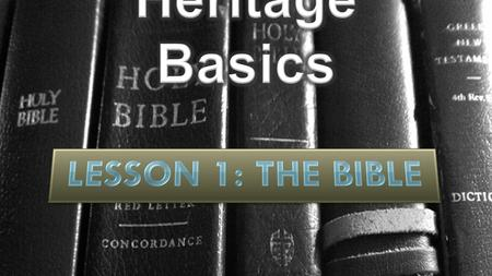 Heritage Basics Lesson 1: THE BIBLE.