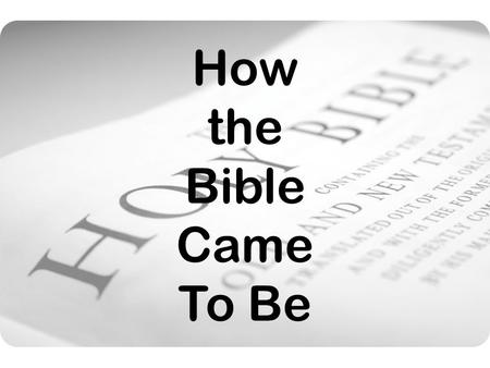 How the Bible Came To Be. Development of the Canon.