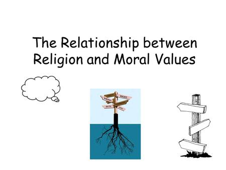 The Relationship between Religion and Moral Values.