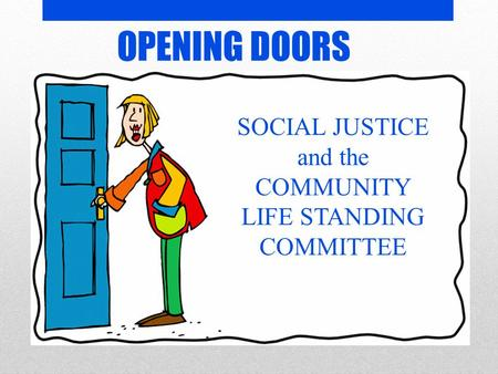 SOCIAL JUSTICE and the COMMUNITY LIFE STANDING COMMITTEE OPENING DOORS.
