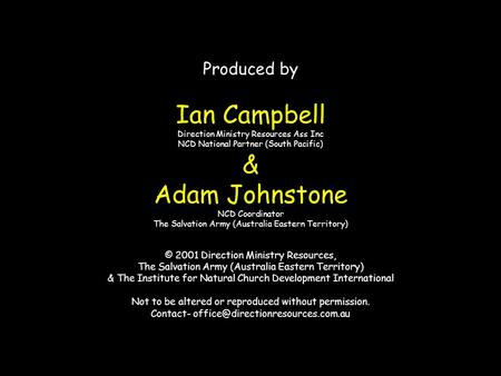 Produced by Ian Campbell Direction Ministry Resources Ass Inc NCD National Partner (South Pacific) & Adam Johnstone NCD Coordinator The Salvation Army.