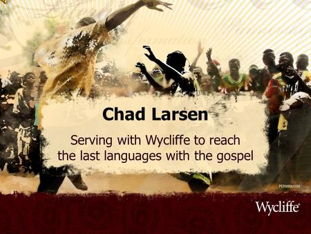 Chad Larsen Serving with Wycliffe to reach the last languages with the gospel.