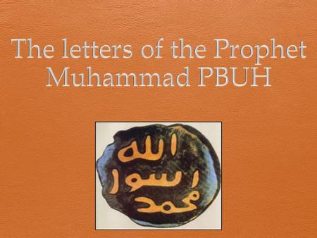To the kings Beyond Arabia  Late in the six year A.H., on his return from Hudaibiyah, the Prophet Muhammad, decided to send messages to the kings beyond.