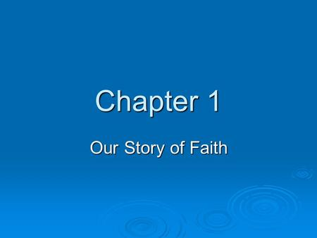 Chapter 1 Our Story of Faith. Vocabulary  Bible – amazing story of God's love for us; God's word written down by humans; the Church's holy book, also.