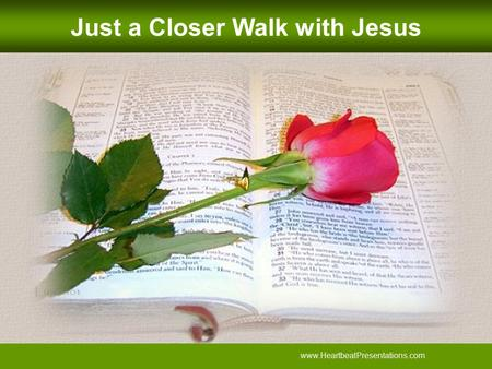 Www.HeartbeatPresentations.com Just a Closer Walk with Jesus.