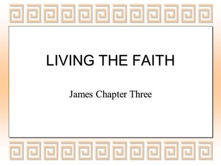 LIVING THE FAITH James Chapter Three. If as harp notes what the sound for if utter intelligible what will air even the do how is bugle who battle with.