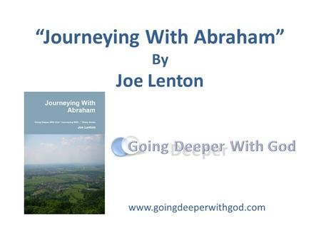 """Journeying With Abraham"" By Joe Lenton www.goingdeeperwithgod.com."