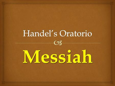 "Messiah.   Handel wrote his oratorio ""Messiah"" in 1741, after his stroke and London's turn against his operas.  He wrote it in a miraculous 24 days;"