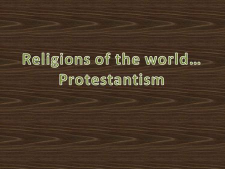 Protestantism - one of the major branches of Christianity, apart from Catholicism and Orthodox that consists of religious denominations resulting from.