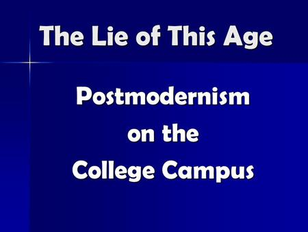 The Lie of This Age Postmodernism on the College Campus.