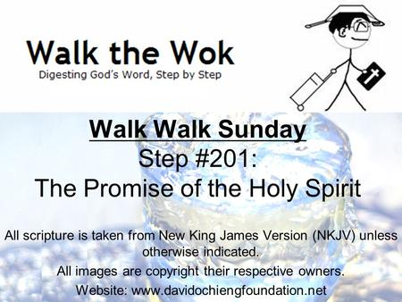 Walk Walk Sunday Step #201: The Promise of the Holy Spirit All scripture is taken from New King James Version (NKJV) unless otherwise indicated. All images.