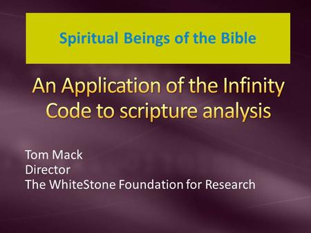 Tom Mack Director The WhiteStone Foundation for Research Spiritual Beings of the Bible.