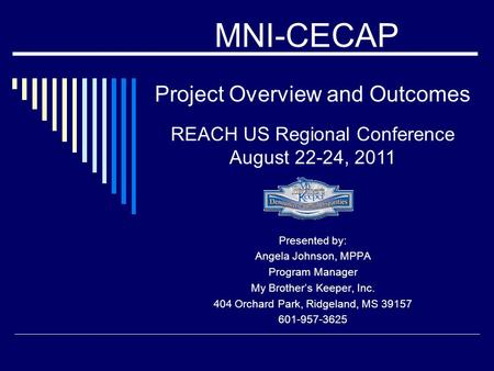 Project Overview and Outcomes Presented by: Angela Johnson, MPPA Program Manager My Brother's Keeper, Inc. 404 Orchard Park, Ridgeland, MS 39157 601-957-3625.
