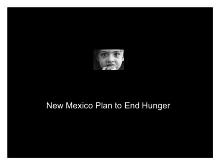 New Mexico Plan to End Hunger. Situation Summary: According to 2005 USDA data, New Mexico leads the nation in hunger. This means one in six New Mexicans.