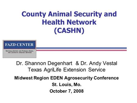 County Animal Security and Health Network (CASHN) Dr. Shannon Degenhart & Dr. Andy Vestal Texas AgriLife Extension Service Midwest Region EDEN Agrosecurity.