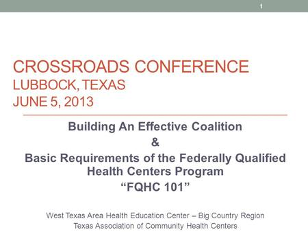 CROSSROADS CONFERENCE LUBBOCK, TEXAS JUNE 5, 2013 Building An Effective Coalition & Basic Requirements of the Federally Qualified Health Centers Program.
