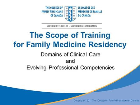 The Scope of Training for Family Medicine Residency Domains of Clinical Care and Evolving Professional Competencies Copyright © 2011 The College of Family.