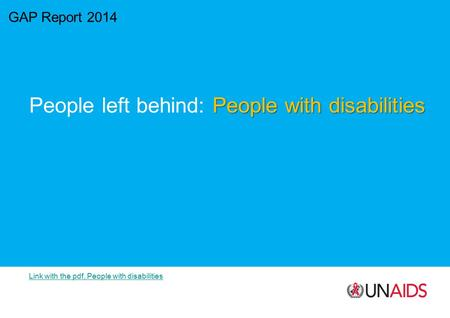 GAP Report 2014 People with disabilities People left behind: People with disabilities Link with the pdf, People with disabilities.