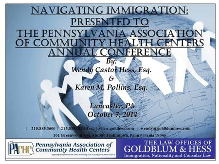 Navigating Immigration: Presented to The Pennsylvania Association of Community Health Centers Annual Conference | 215.885.3600 | 215.885.0324 (fax) | www.goldhess.com.