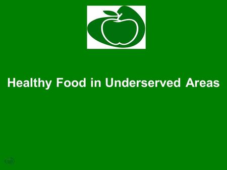 Healthy Food in Underserved Areas. Policy Areas Healthy Food in Underserved Areas School Gardens Summer Food Service Program Farmers Markets and Retail.