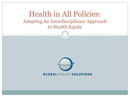 Health in All Policies: Adopting An Interdisciplinary Approach to Health Equity.